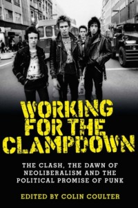 Working for the Clampdown: The Clash, the Dawn of Neoliberalism and the Political Promise of Punk