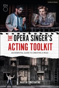 The Opera Singer's Acting Toolkit: An Essential Guide to Creating A Role