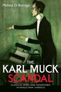 The Karl Muck Scandal: Classical Music and Xenophobia in World War I America
