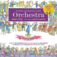 A Child's Introduction to the Orchestra (Revised and Updated): Listen to 37 Selections While You Learn About the Instruments, the Music, and the Composers Who Wrote the Music!