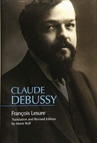 Claude Debussy: A Critical Biography