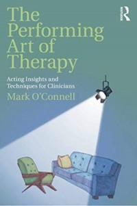 The Performing Art of Therapy: Acting Insights and Techniques for Clinicians