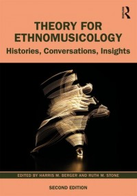 Theory for Ethnomusicology: Histories, Conversations, Insights