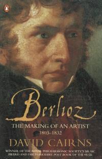 Berlioz: The Making of an Artist 1803-1832