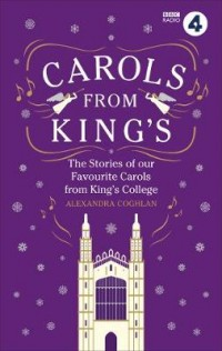 Carols From King's: The Stories of our Favourite Carols from King's College