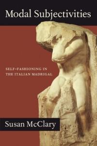 Modal Subjectivities: Self-Fashioning in the Italian Madrigal