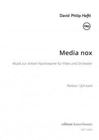 Hefti, David Philip: Media nox - Musik zur dritten Nachtwache für Flöte und Orchester