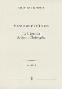 d'Indy, Vincent: La Légende de Saint Christophe, drame sacré en 3 actes et 8 tableaux