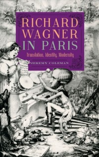 Richard Wagner in Paris: Translation, Identity, Modernity