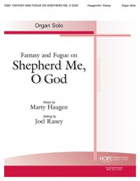 Marty Haugen: Fantasy and Fugue on Shepherd Me, o God