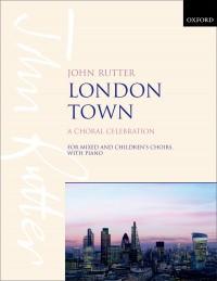John Rutter: London Town (Children's Choir, SATB Choir and Piano)