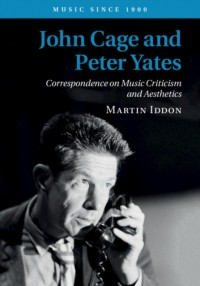 John Cage and Peter Yates: Correspondence on Music Criticism and Aesthetics