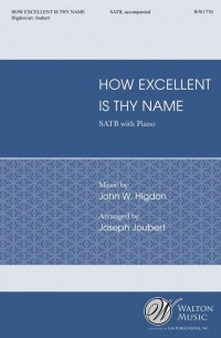 John W. Higdon_John W. Higdon: How Excellent Is Thy Name