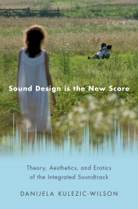 Sound Design is the New Score: Theory, Aesthetics, and Erotics of the Integrated Soundtrack