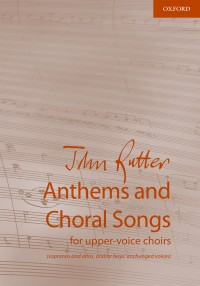 Rutter: Anthems and Choral Songs for upper-voice choirs