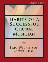 Eric Wilkinson_Scott Rush: Habits Of A Succesful Choral Musician