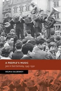 A People's Music: Jazz in East Germany, 1945-1990