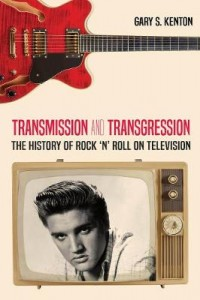 Transmission and Transgression: The History of Rock 'n' Roll on Television