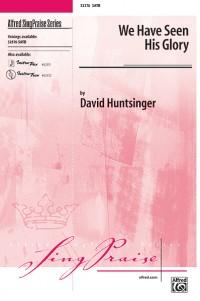 David Huntsinger: We Have Seen His Glory SATB
