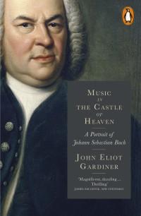 Music in the Castle of Heaven: A Portrait of Johann Sebastian Bach