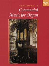 Gower: The Oxford Book of Ceremonial Music for Organ, Book 1