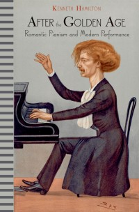 After the Golden Age: Romantic Pianism and Modern Performance