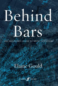 Elaine Gould: Behind Bars - The Definitive Guide To Music Notation