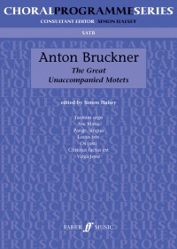 Anton Bruckner: The Great Unaccompanied Motets (SATB)