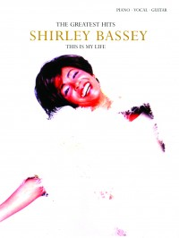 Shirley Bassey: This Is My Life The Greatest Hits