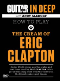 Guitar World In Deep: How to Play the Cream of Eric Clapton
