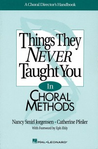 Catherine Pfeiler_Nancy Smirl Jorgensen: Things They Never Taught You in Choral Methods