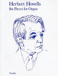 Herbert Howells: Six Pieces for Organ