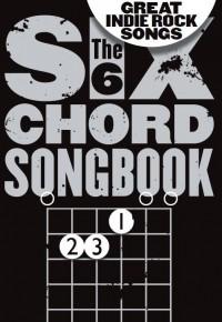 The 6 Chord Songbook Of Great Indie Rock Songs