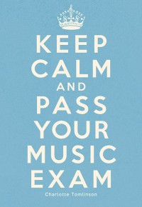 Keep Calm And Pass Your Music Exam