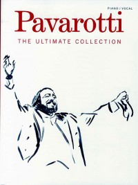 Luciano Pavarotti: The Ultimate Collection (Voice and Piano)