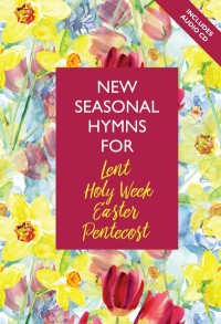 New Seasonal Hymns for Lent, Holy Week, Easter and Pentecost