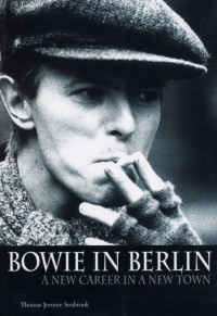 Thomas Jerome Seabrook: Bowie In Berlin - A New Career In A New Town