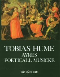 Hume, T: The first part of Ayres (1605) / Captaine Humes Poeticall Musicke (1607)
