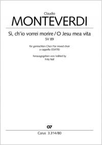 Monteverdi, Claudio: Sì, ch´io vorrei morire / O Jesu mea vita SV 89