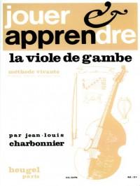 Jean-Louis Charbonnier: Jouer Et Apprendre La Viole De Gambe