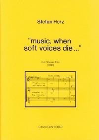 Horz, S: Music, when soft voices die ...