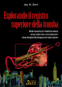 Jay D. Zorn: Esplorando il registro superiore della tromba