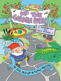 Whiston/Miller: Up The Garden Path - Key Stage 1 Songbook