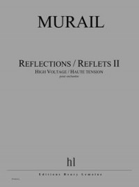 Tristan Murail: Reflections -Reflets II - High Voltage