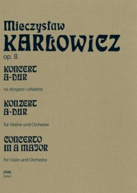 Karlowicz, M: Concerto in A major for Violin and Orchestra