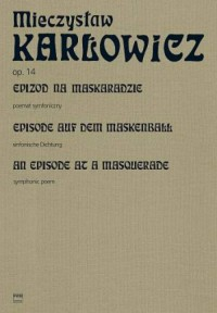 Karlowicz, M: An Episode at a Masquerade op.14