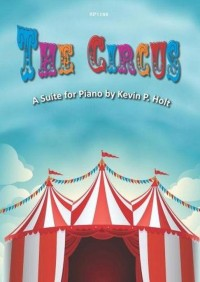 Kevin Holt: The Circus - A Suite for Piano Solo