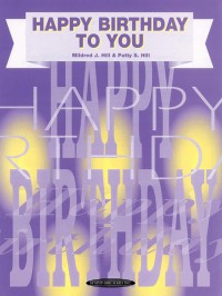 Mildred J. Hill/Patty S. Hill: Happy Birthday to You