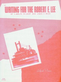 Louis Wolfe Gilbert: Waiting for the Robert E. Lee