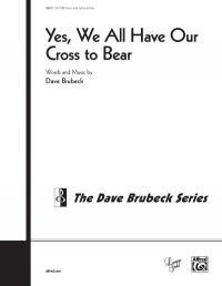 Dave Brubeck: Yes, We All Have Our Cross to Bear SSAATTBB